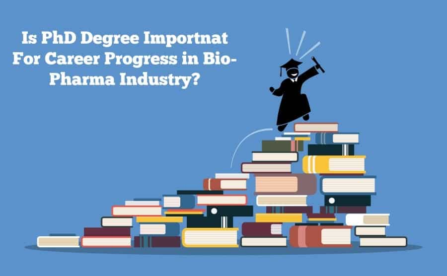 Is Ph.D. Degree Necessary for Career Progress in Bio-Pharma Industry?