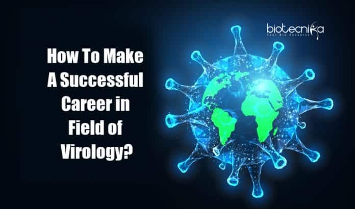 How to Make A Successful Career in The Field of Virology?